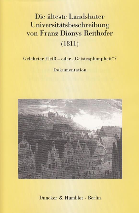 Cover Die älteste Landshuter Universitätsbeschreibung von Franz Dionys Reithofer (1811)