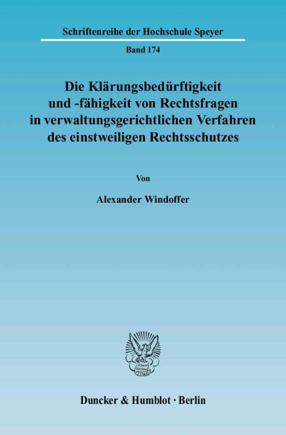 Cover Die Klärungsbedürftigkeit und -fähigkeit von Rechtsfragen in verwaltungsgerichtlichen Verfahren des einstweiligen Rechtsschutzes