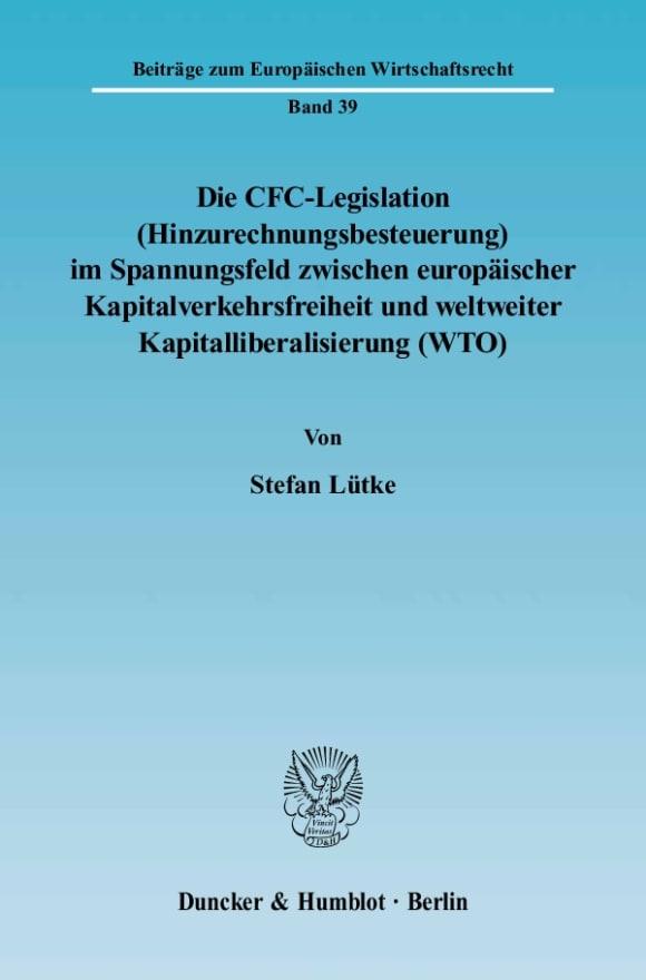 Cover Die CFC-Legislation (Hinzurechnungsbesteuerung) im Spannungsfeld zwischen europäischer Kapitalverkehrsfreiheit und weltweiter Kapitalliberalisierung (WTO)
