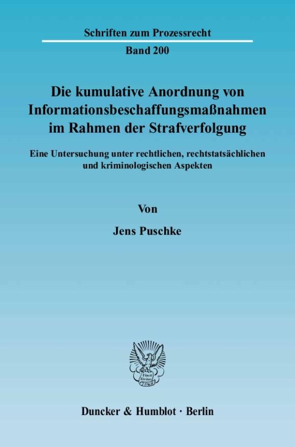 Cover Die kumulative Anordnung von Informationsbeschaffungsmaßnahmen im Rahmen der Strafverfolgung