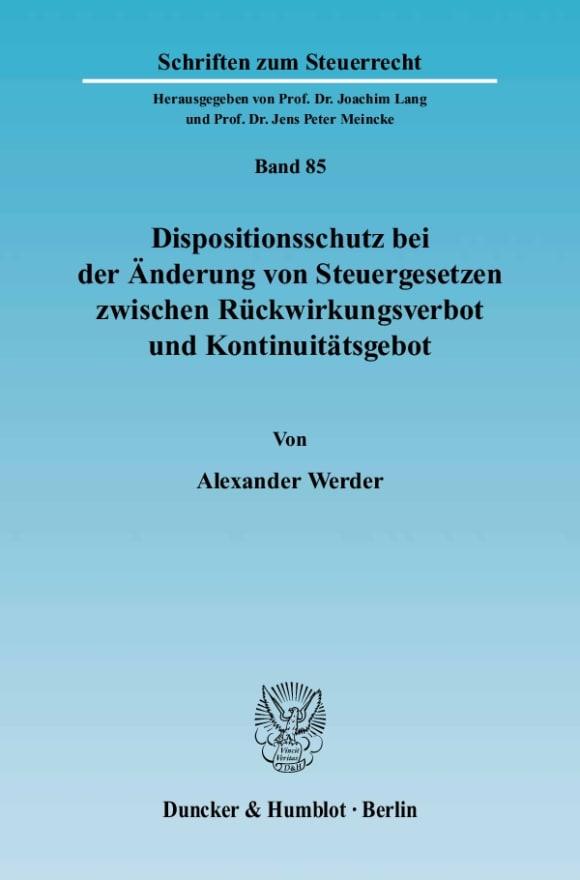 Cover Dispositionsschutz bei der Änderung von Steuergesetzen zwischen Rückwirkungsverbot und Kontinuitätsgebot