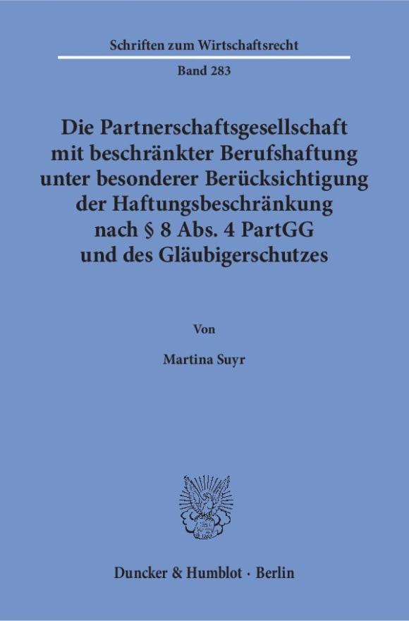Cover Die Partnerschaftsgesellschaft mit beschränkter Berufshaftung unter besonderer Berücksichtigung der Haftungsbeschränkung nach § 8 Abs. 4 PartGG und des Gläubigerschutzes