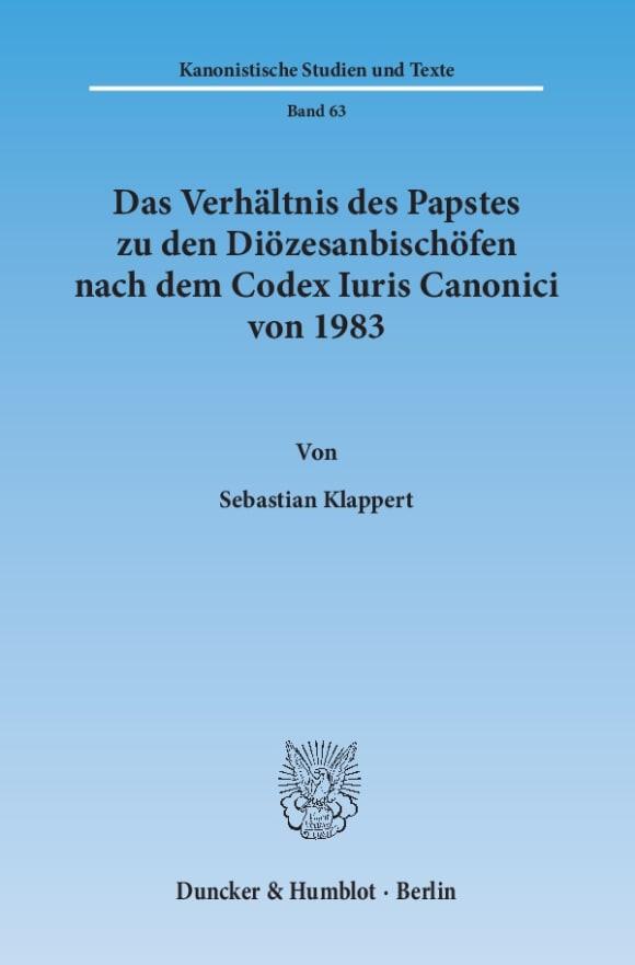 Cover Das Verhältnis des Papstes zu den Diözesanbischöfen nach dem Codex Iuris Canonici von 1983