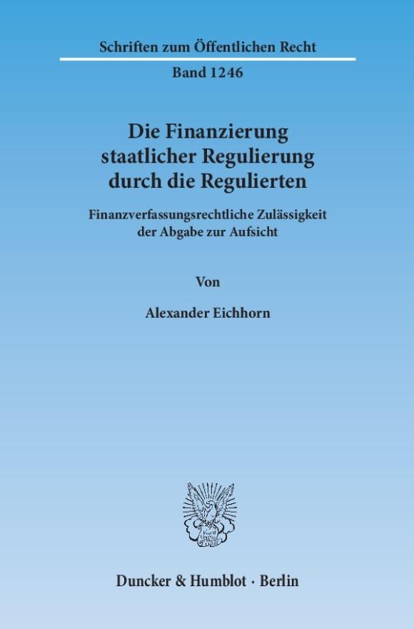 Cover Die Finanzierung staatlicher Regulierung durch die Regulierten