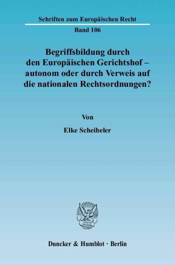 Cover Begriffsbildung durch den Europäischen Gerichtshof – autonom oder durch Verweis auf die nationalen Rechtsordnungen?
