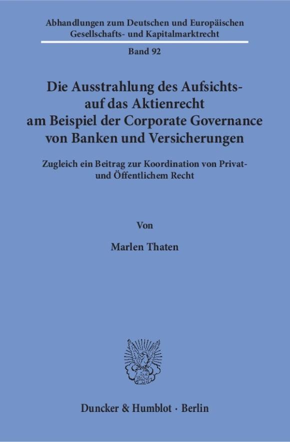 Cover Die Ausstrahlung des Aufsichts- auf das Aktienrecht am Beispiel der Corporate Governance von Banken und Versicherungen