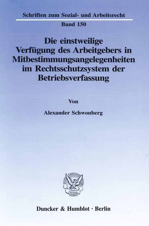 Cover Die einstweilige Verfügung des Arbeitgebers in Mitbestimmungsangelegenheiten im Rechtsschutzsystem der Betriebsverfassung