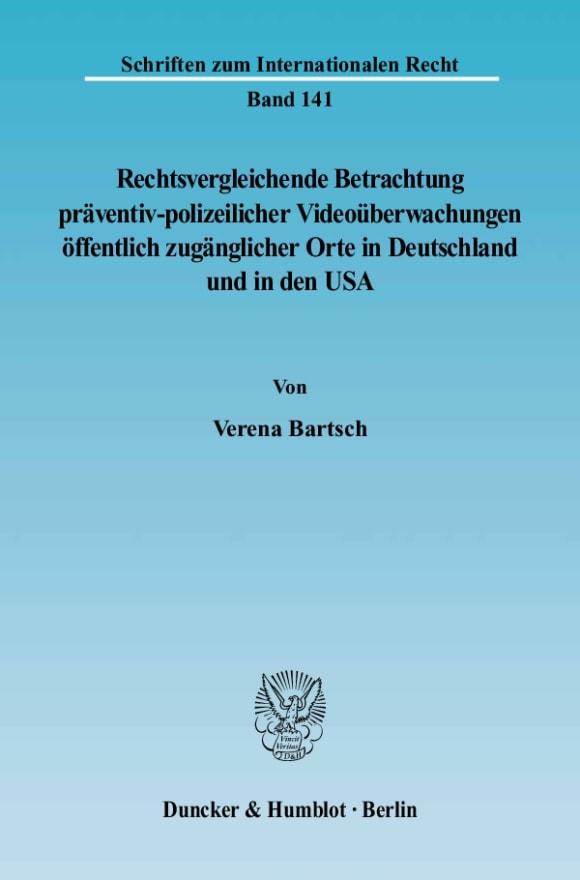 Cover Rechtsvergleichende Betrachtung präventiv-polizeilicher Videoüberwachungen öffentlich zugänglicher Orte in Deutschland und in den USA