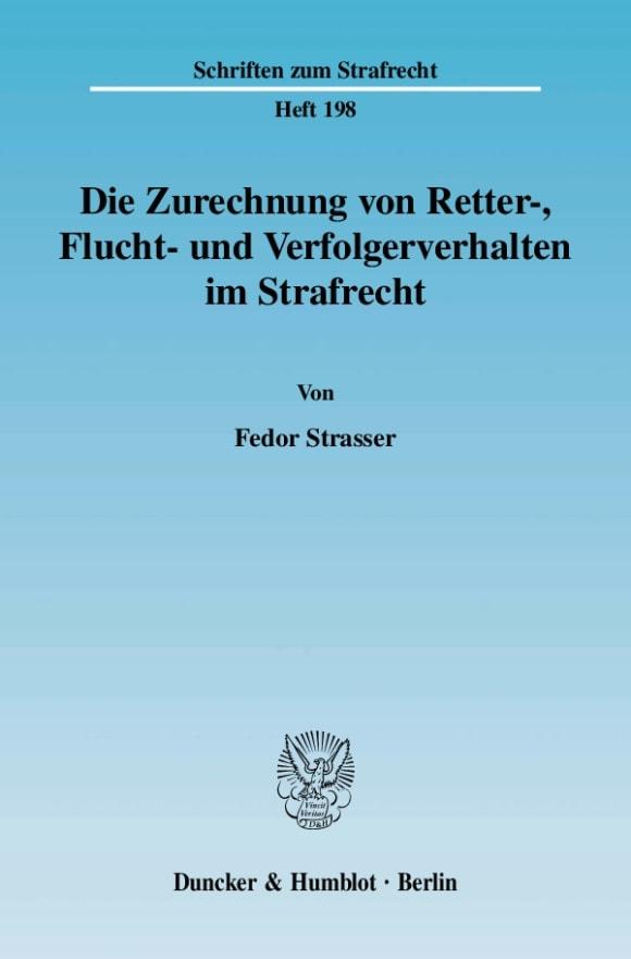 Cover Die Zurechnung von Retter-, Flucht- und Verfolgerverhalten im Strafrecht