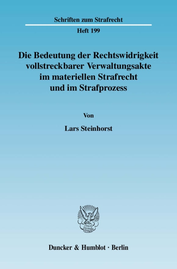 Cover Die Bedeutung der Rechtswidrigkeit vollstreckbarer Verwaltungsakte im materiellen Strafrecht und im Strafprozess