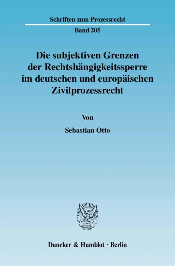 Cover Die subjektiven Grenzen der Rechtshängigkeitssperre im deutschen und europäischen Zivilprozessrecht
