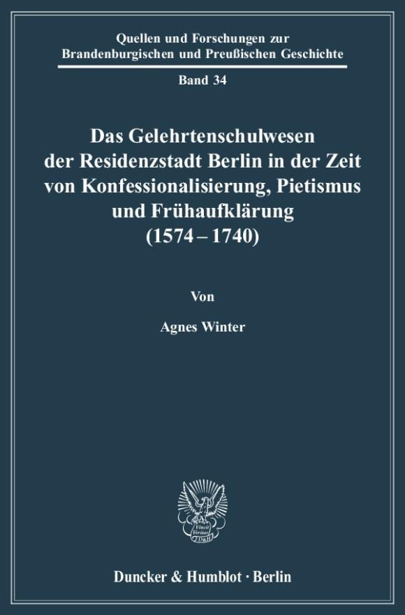 Cover Das Gelehrtenschulwesen der Residenzstadt Berlin in der Zeit von Konfessionalisierung, Pietismus und Frühaufklärung (1574-1740)