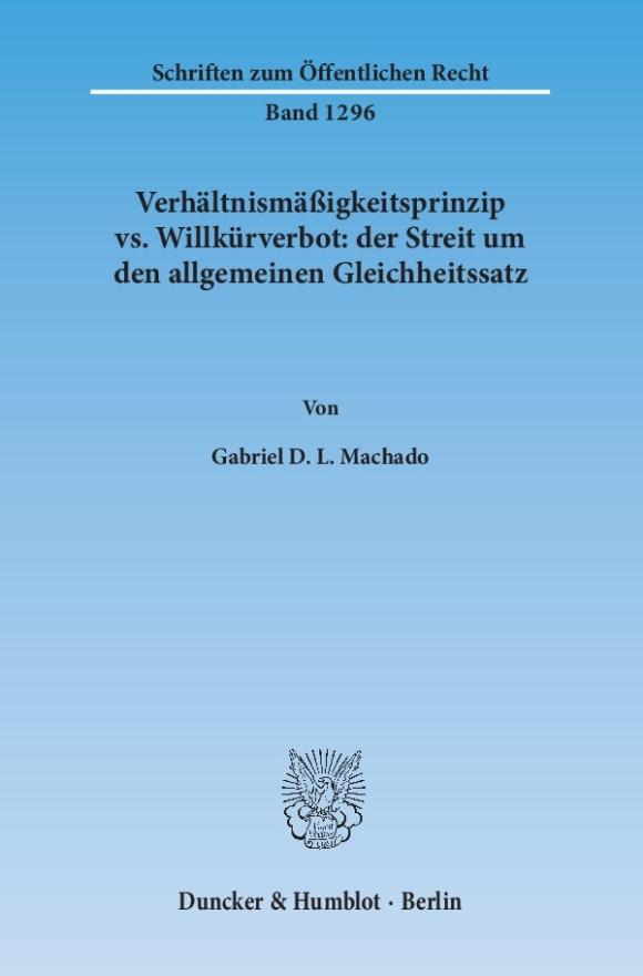 Cover Verhältnismäßigkeitsprinzip vs. Willkürverbot: der Streit um den allgemeinen Gleichheitssatz