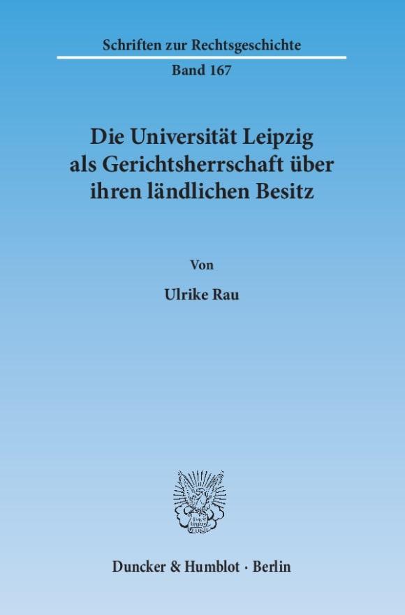 Cover Die Universität Leipzig als Gerichtsherrschaft über ihren ländlichen Besitz