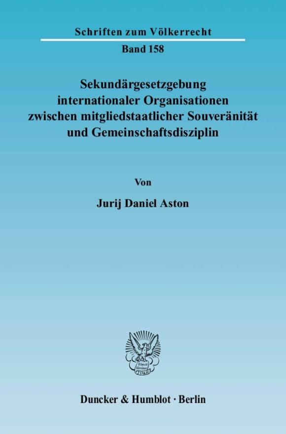Cover Sekundärgesetzgebung internationaler Organisationen zwischen mitgliedstaatlicher Souveränität und Gemeinschaftsdisziplin