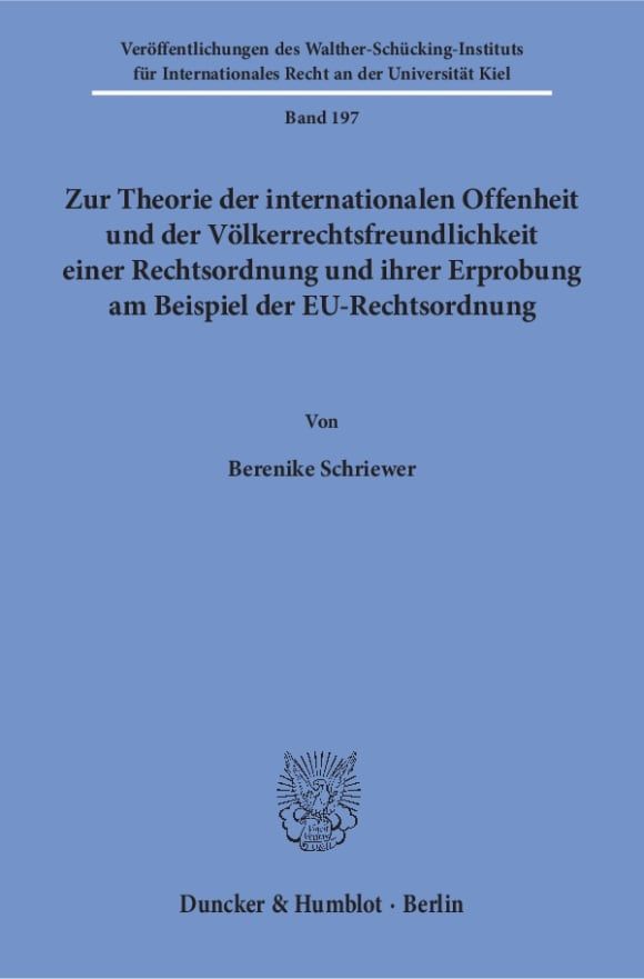 Cover Zur Theorie der internationalen Offenheit und der Völkerrechtsfreundlichkeit einer Rechtsordnung und ihrer Erprobung am Beispiel der EU-Rechtsordnung