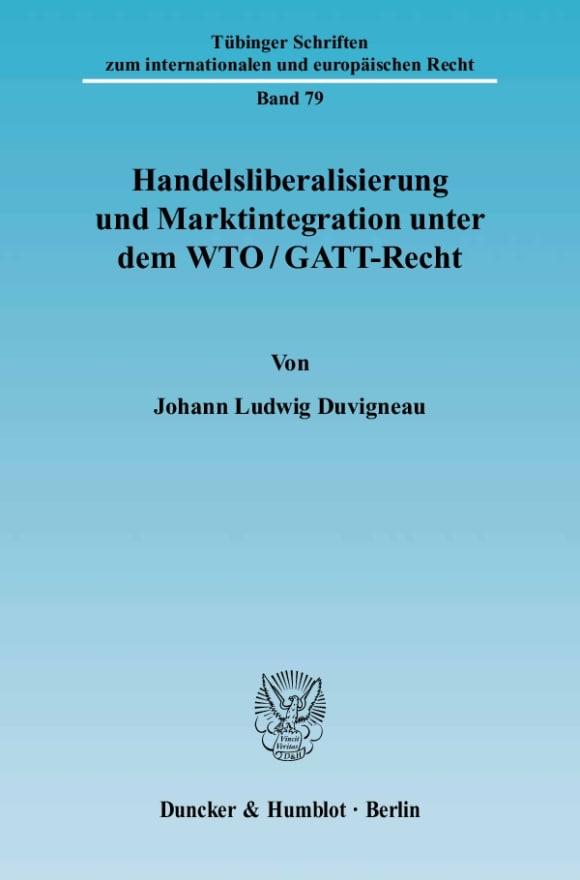 Cover Handelsliberalisierung und Marktintegration unter dem WTO/GATT-Recht