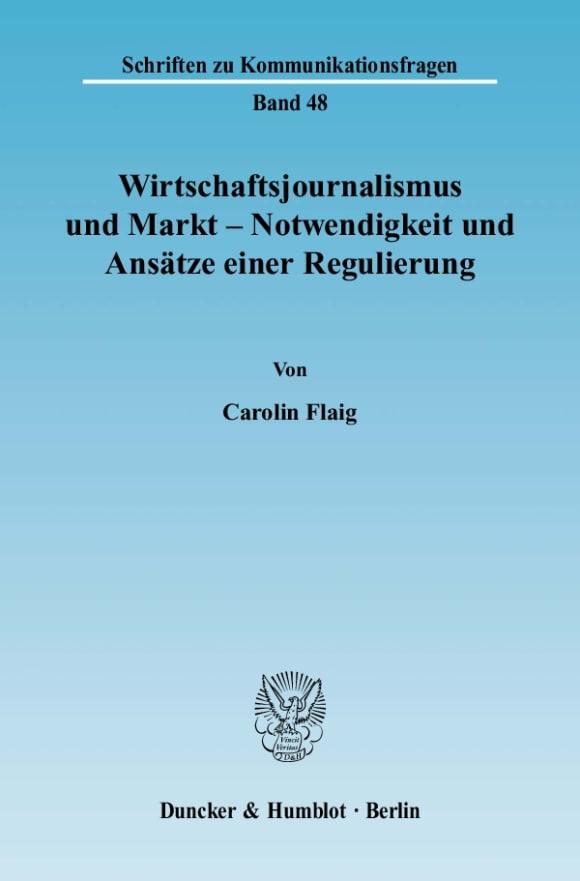 Cover Wirtschaftsjournalismus und Markt - Notwendigkeit und Ansätze einer Regulierung