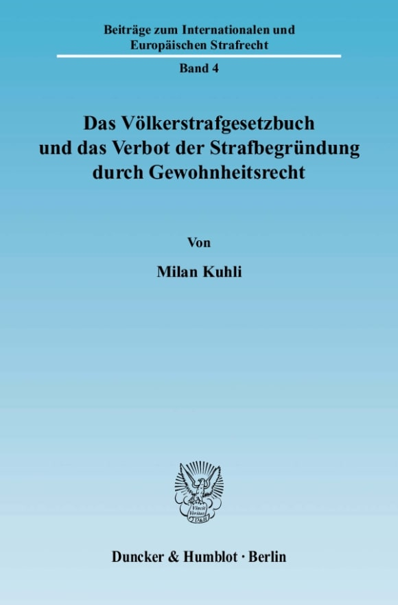 Cover Das Völkerstrafgesetzbuch und das Verbot der Strafbegründung durch Gewohnheitsrecht