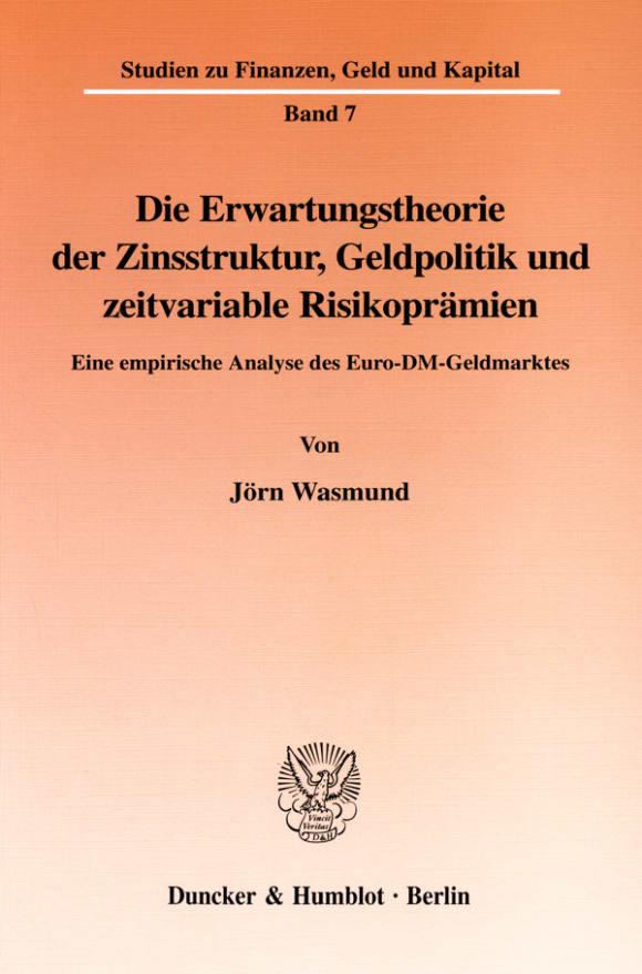 Cover Die Erwartungstheorie der Zinsstruktur, Geldpolitik und zeitvariable Risikoprämien