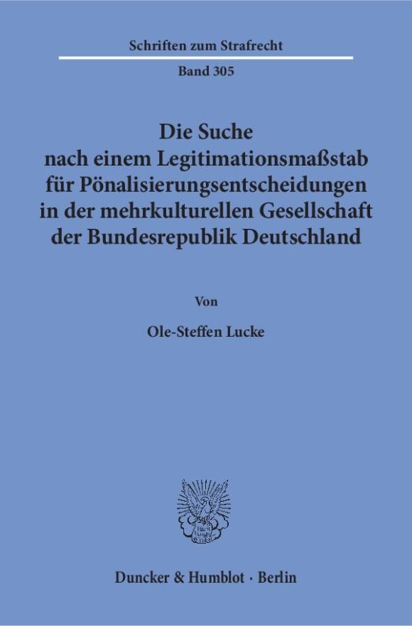 Cover Die Suche nach einem Legitimationsmaßstab für Pönalisierungsentscheidungen in der mehrkulturellen Gesellschaft der Bundesrepublik Deutschland