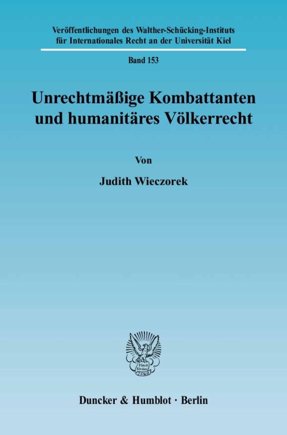 Cover Unrechtmäßige Kombattanten und humanitäres Völkerrecht