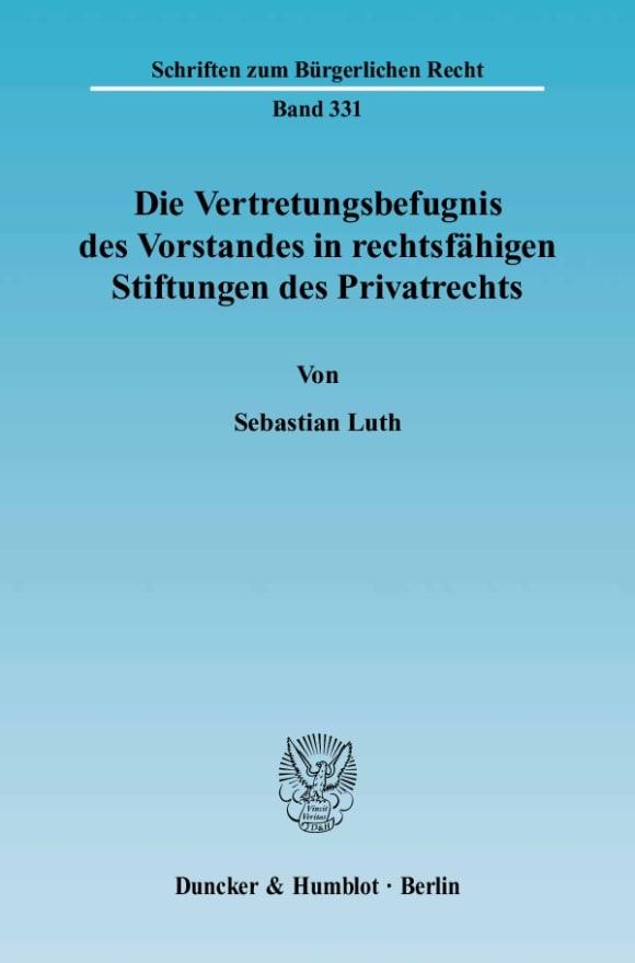 Cover Die Vertretungsbefugnis des Vorstandes in rechtsfähigen Stiftungen des Privatrechts