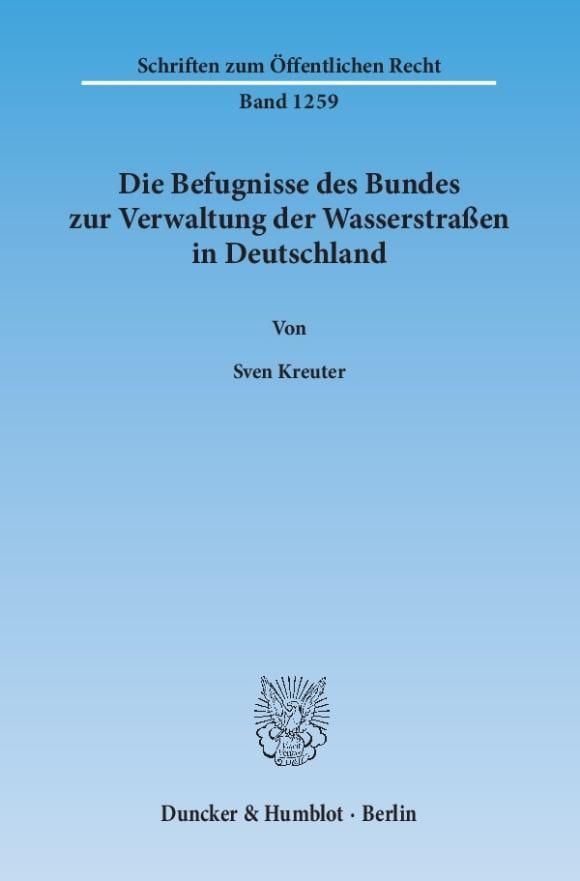 Cover Die Befugnisse des Bundes zur Verwaltung der Wasserstraßen in Deutschland