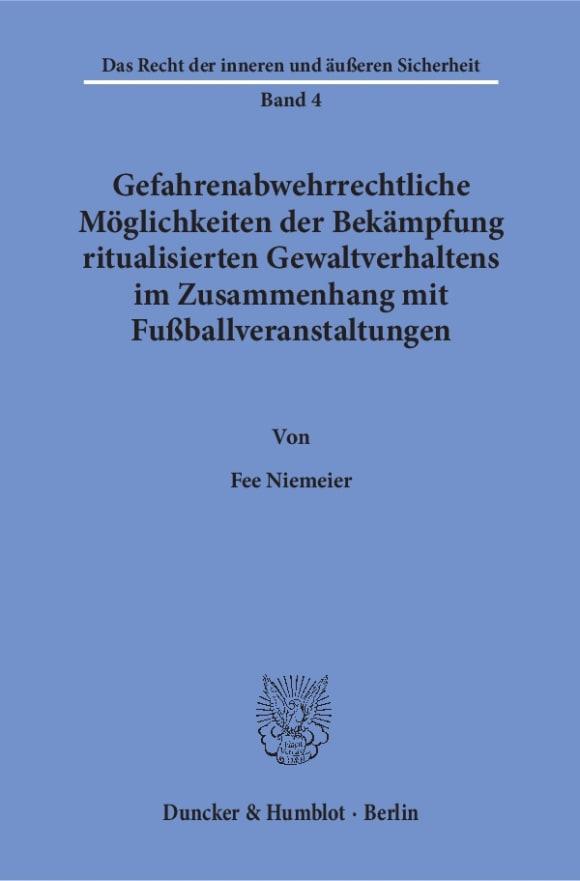 Cover Gefahrenabwehrrechtliche Möglichkeiten der Bekämpfung ritualisierten Gewaltverhaltens im Zusammenhang mit Fußballveranstaltungen