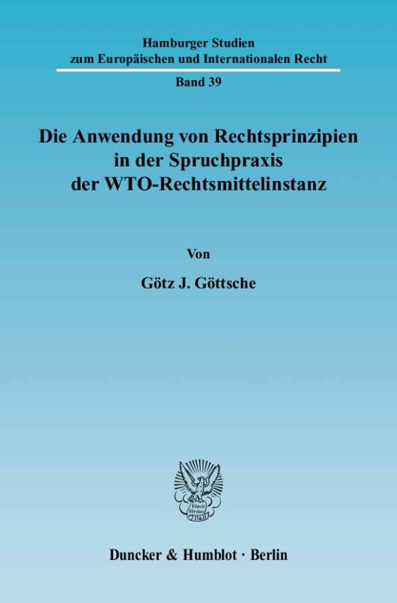 Cover Die Anwendung von Rechtsprinzipien in der Spruchpraxis der WTO-Rechtsmittelinstanz