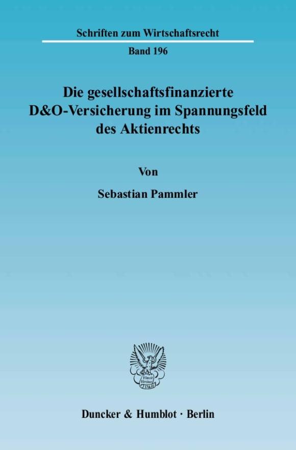 Cover Die gesellschaftsfinanzierte D&O-Versicherung im Spannungsfeld des Aktienrechts