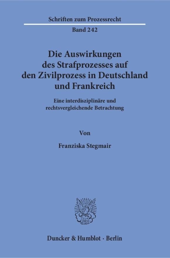 Cover Die Auswirkungen des Strafprozesses auf den Zivilprozess in Deutschland und Frankreich