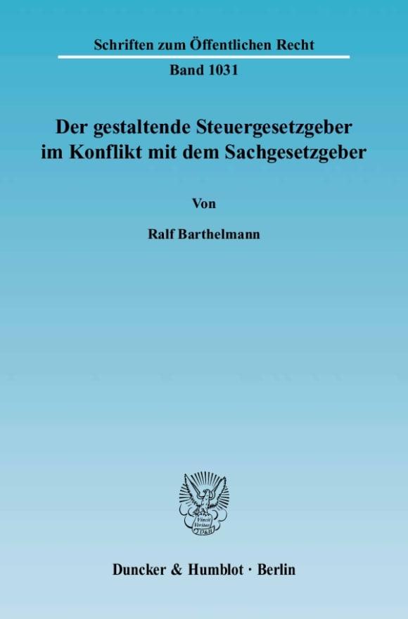 Cover Der gestaltende Steuergesetzgeber im Konflikt mit dem Sachgesetzgeber