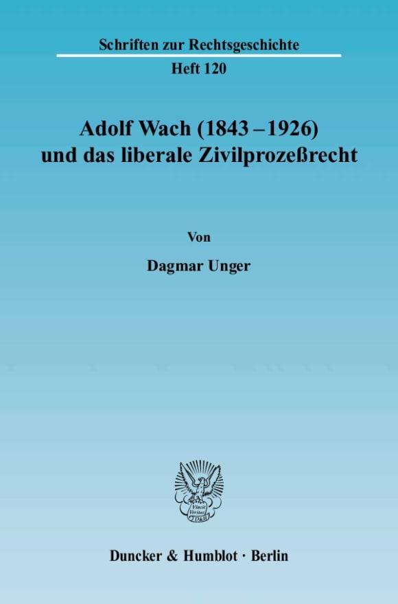 Cover Adolf Wach (1843 - 1926) und das liberale Zivilprozeßrecht