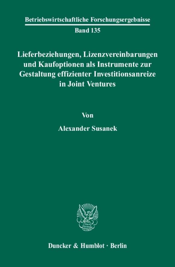 Cover Lieferbeziehungen, Lizenzvereinbarungen und Kaufoptionen als Instrumente zur Gestaltung effizienter Investitionsanreize in Joint Ventures