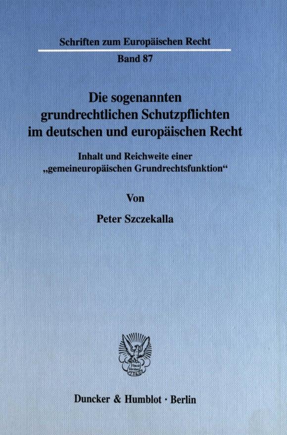 Cover Die sogenannten grundrechtlichen Schutzpflichten im deutschen und europäischen Recht