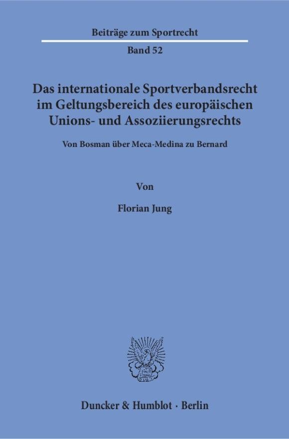 Cover Das internationale Sportverbandsrecht im Geltungsbereich des europäischen Unions- und Assoziierungsrechts