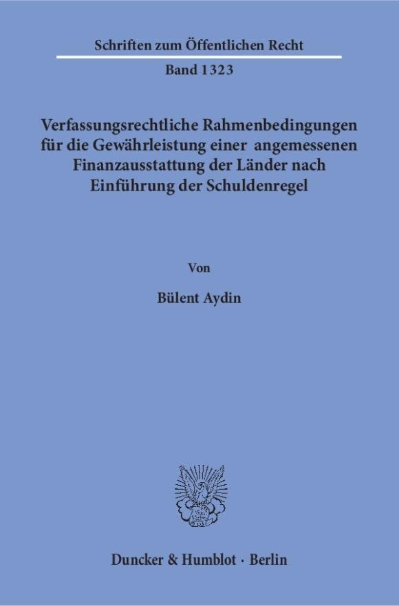 Cover Verfassungsrechtliche Rahmenbedingungen für die Gewährleistung einer angemessenen Finanzausstattung der Länder nach Einführung der Schuldenregel