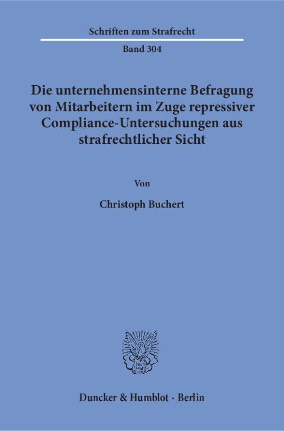 Cover Die unternehmensinterne Befragung von Mitarbeitern im Zuge repressiver Compliance-Untersuchungen aus strafrechtlicher Sicht