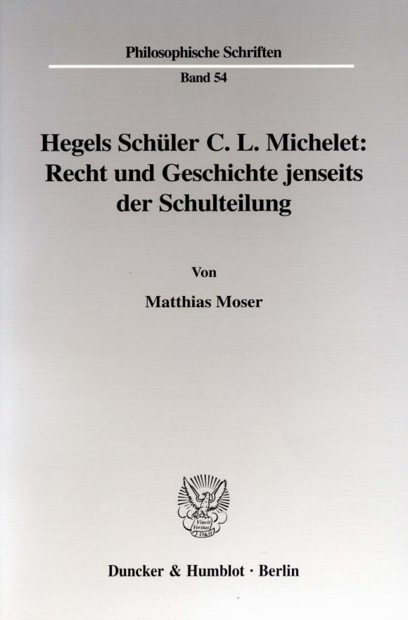 Cover Hegels Schüler C. L. Michelet: Recht und Geschichte jenseits der Schulteilung