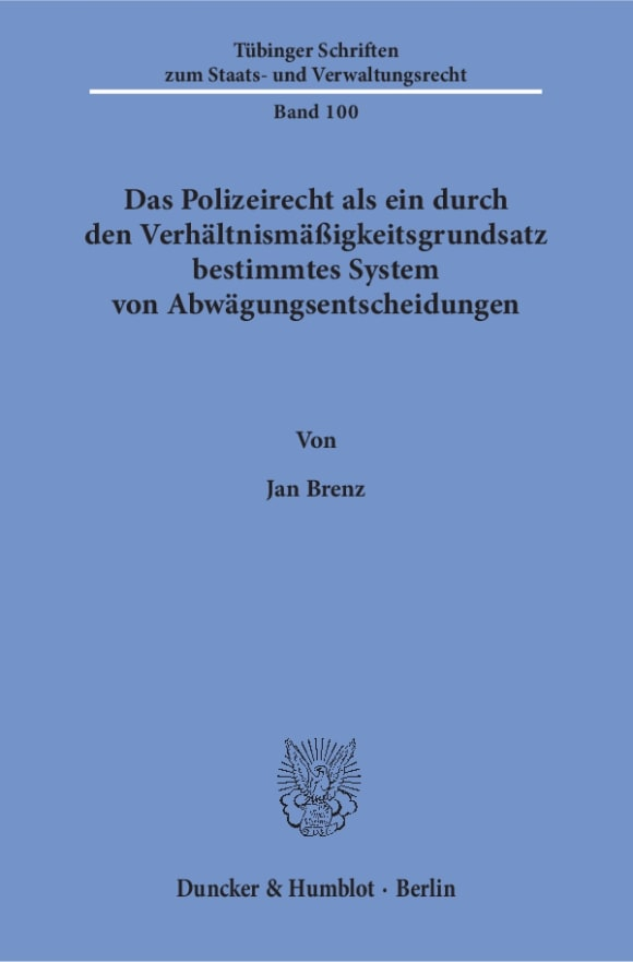 Cover Das Polizeirecht als ein durch den Verhältnismäßigkeitsgrundsatz bestimmtes System von Abwägungsentscheidungen