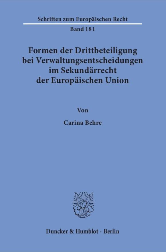 Cover Formen der Drittbeteiligung bei Verwaltungsentscheidungen im Sekundärrecht der Europäischen Union