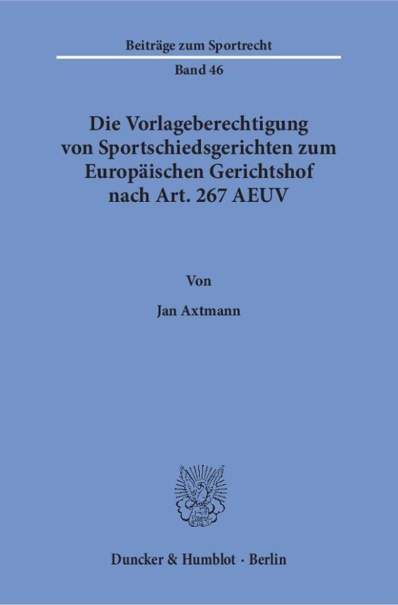 Cover Die Vorlageberechtigung von Sportschiedsgerichten zum Europäischen Gerichtshof nach Art. 267 AEUV