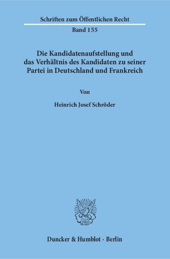 Cover Die Kandidatenaufstellung und das Verhältnis des Kandidaten zu seiner Partei in Deutschland und Frankreich