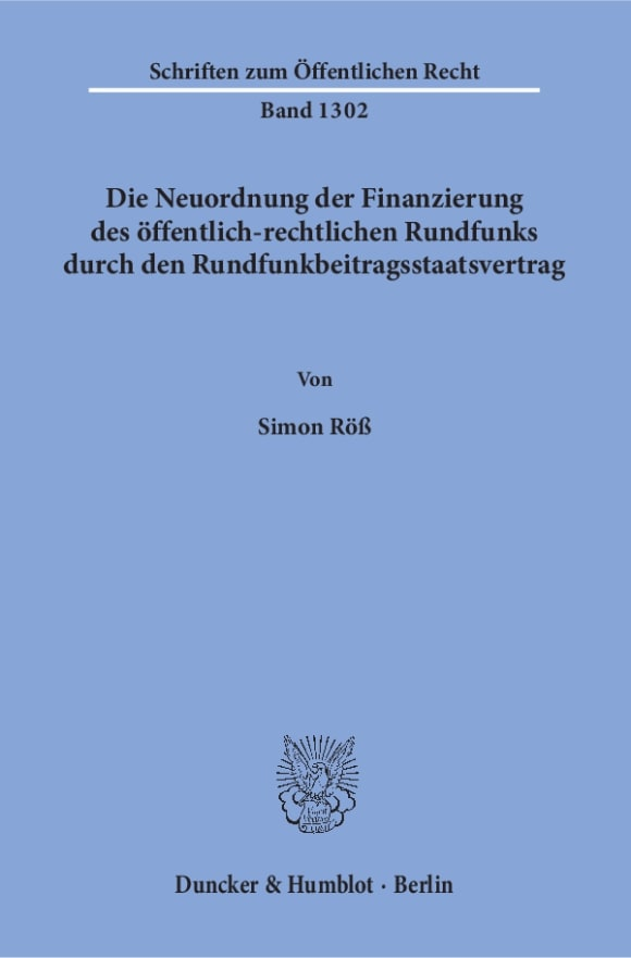 Cover Die Neuordnung der Finanzierung des öffentlich-rechtlichen Rundfunks durch den Rundfunkbeitragsstaatsvertrag