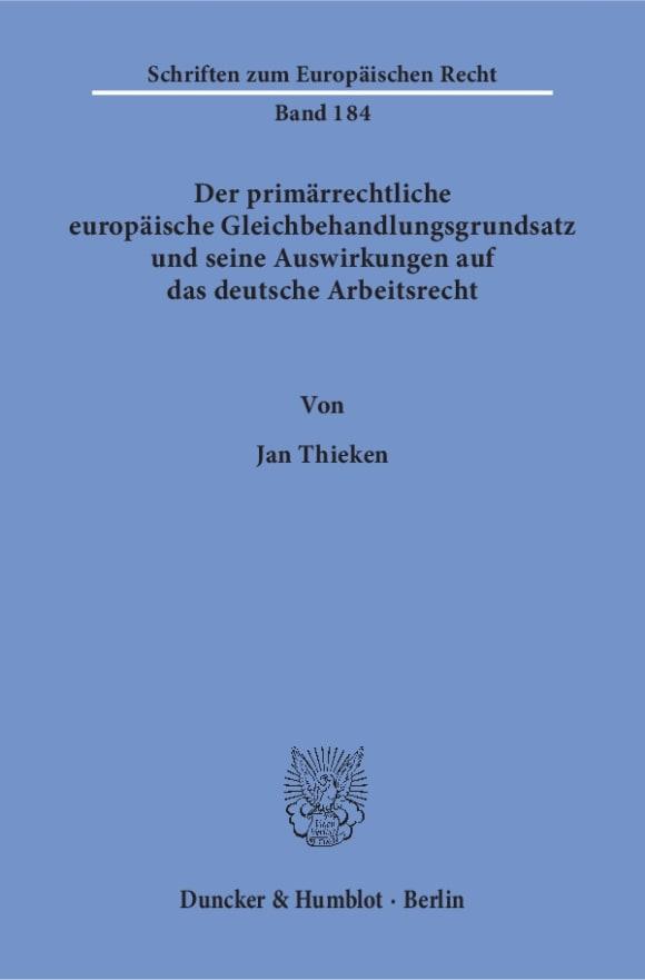 Cover Der primärrechtliche europäische Gleichbehandlungsgrundsatz und seine Auswirkungen auf das deutsche Arbeitsrecht