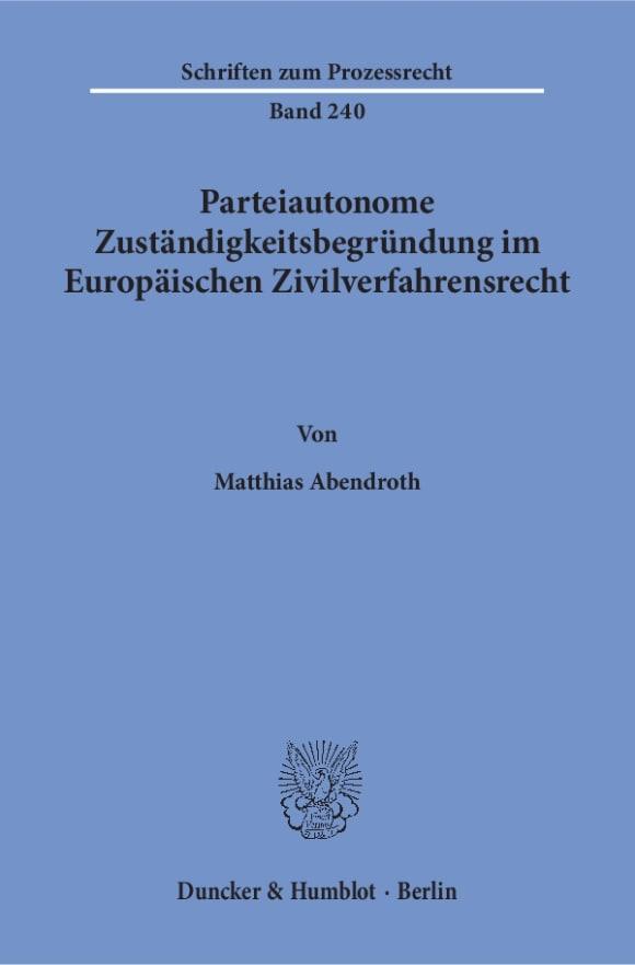 Cover Parteiautonome Zuständigkeitsbegründung im Europäischen Zivilverfahrensrecht