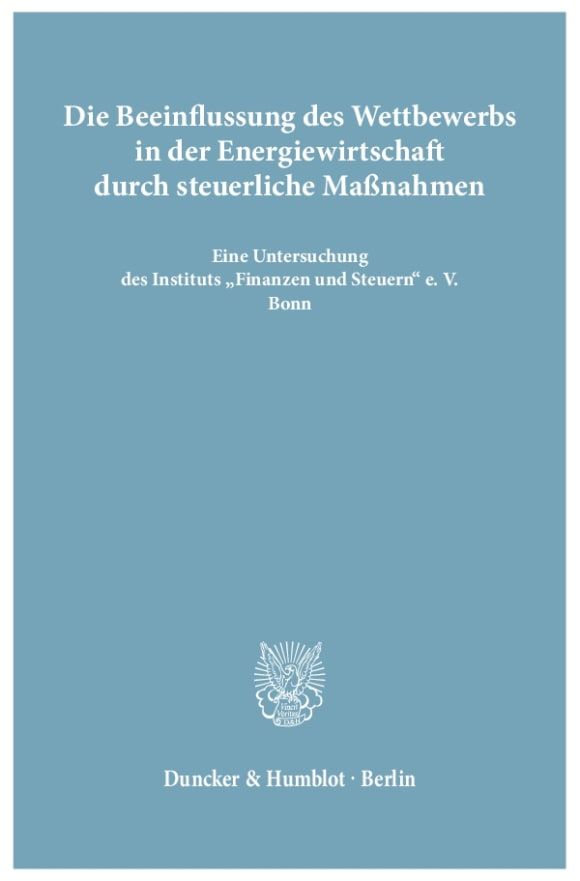 Cover Die Beeinflussung des Wettbewerbs in der Energiewirtschaft durch steuerliche Maßnahmen