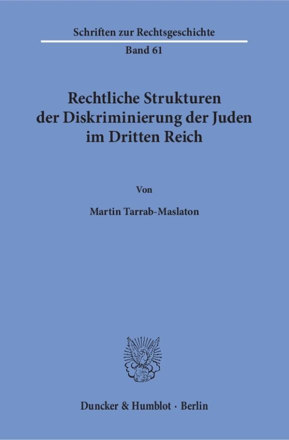 Cover Rechtliche Strukturen der Diskriminierung der Juden im Dritten Reich