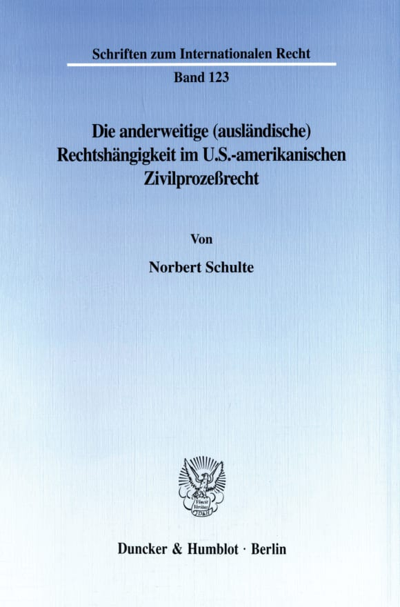 Cover Die anderweitige (ausländische) Rechtshängigkeit im U.S.-amerikanischen Zivilprozeßrecht